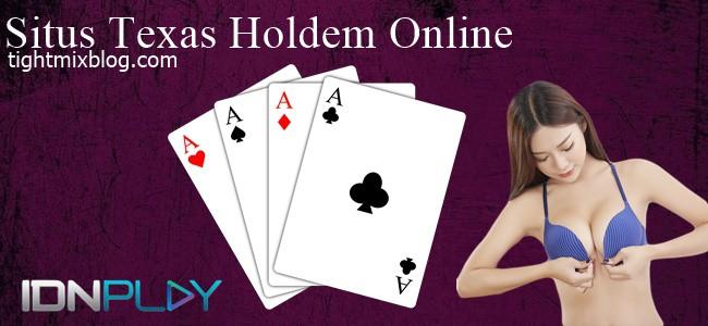 Situs Texas Holdem Online Dan Alasan Banyak Dipilih Orang